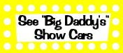 "See ""Big Daddy's"" Show Cars"